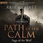 Path of The Calm: Saga of The Wolf, Book 1 | Kris A. Hiatt