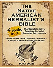 Native American Herbalist's Bible: 4 in 1 • The Complete Native American Herbalist Remedies Encyclopedia. Discover the Best Herbal Dispensatory, Apothecary, & Recipes to Naturally Improve Your Wellness