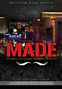 Made; Sex, Drugs and Murder; The Recipe for Success by Antwan Ant Bank$ (2012-02-22)