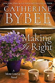 Making It Right (A Most Likely To Novel Book 3) by [Bybee, Catherine]