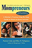 Mompreneurs (R): A Mother's Practical Step-by-Step Guide to Work-at-Home Success, Revised and Updated for Today's Home Workplace