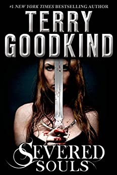Severed Souls: A Richard and Kahlan Novel (Sword of Truth Book 14) by [Goodkind, Terry]