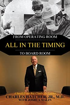 All In the Timing: From Operating Room to Board Room by [Hatcher. Jr.. M.D., Charles]