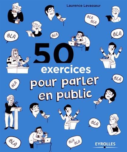 50 exercices pour parler en public Broché – 2 avril 2015 Laurence Levasseur Eyrolles 2212560788 Développement personnel