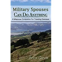 Military Spouses Can Do Anything: A Milspouse Companion For Traveling Overseas (A Milspouse Companion For... Book 1)