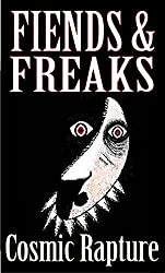 Fiends & Freaks: Adults-only Tales of Serpents, Dragons, Devils, Lobsters, Anguished Spirits, Gods, Anti-gods and Other Horse-thieves You Wouldn't Want to Meet in a Dark Kosmos: 4th Edition