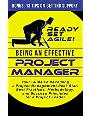 Being an Effective Project Manager: Your Guide to Becoming a Project Management Rock Star: Best Practices, Methodology, and Success Principles for a Project Leader