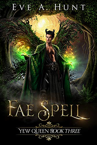 Amazon.com: Fae Spell: Yew Queen Book Three eBook: Eve A. Hunt ...