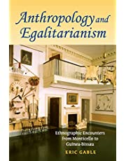 Anthropology and Egalitarianism: Ethnographic Encounters from Monticello to Guinea-Bissau