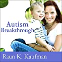 Autism Breakthrough: The Groundbreaking Method That Has Helped Families All over the World Audiobook by Raun K. Kaufman Narrated by Raun K. Kaufman