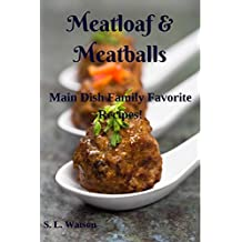 Meatloaf & Meatballs: Main Dish Family Favorite Recipes! (Southern Cooking Recipes Book 19)