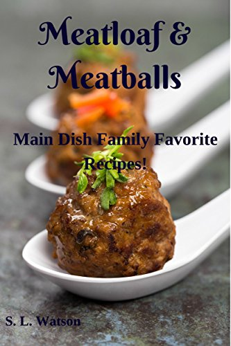 Meatloaf & Meatballs: Main Dish Family Favorite Recipes! (Southern Cooking Recipes Book 19) by S. L. Watson
