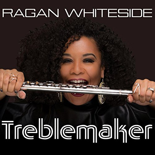 Ragan Whiteside - Treblemaker (2017) [WEB FLAC] Download