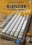 Blender - La Guida Definitiva - Volume 1 - Edizione 2