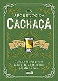 capa de Os Segredos da Cachaça. Tudo o que Você Precisa Saber Sobre a Bebida Mais Popular do Brasil