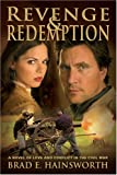 Revenge and Redemption : A Novel of Love and Conflict in the Civil War, Hainsworth, Brad E., 1590387449