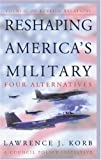 img - for Reshaping America's Military: Four Alternatives (Council on Foreign Relations Policy Initiatives) book / textbook / text book