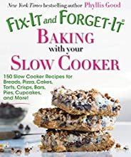 Fix-It and Forget-It Baking with Your Slow Cooker: 150 Slow Cooker Recipes for Breads, Pizza, Cakes, Tarts, Cr