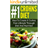 Crohns Diet; #1 Crohns Diet: How To Create A Crohns Free Lifestyle Through Diet And Nutrition (Crohns Disease, Ulcerative Colitis, IBS, Digestive Disorder, Digestive Ailments, Crohns Cure)