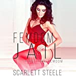 Femdom Jail : Femdom Lifestyle, Book 3 | Scarlett Steele