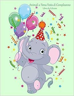 Amazon It Animali A Tema Festa Di Compleanno Libro Da Colorare
