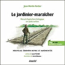 Jardinier-maraîcher (Le) [nouvelle édition]: Manuel d'agriculture biologique sur petite surface