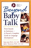 Beyond Baby Talk: From Sounds to Sentences, A Parent's Complete Guide to Language Development