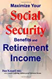 Maximize Your Social Security Benefits and Retirement Income, Dan Keppel, 1495439224
