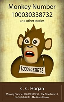 Monkey Number 100030338732 and Other Stories by [Hogan, C. C. ]