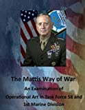 img - for The Mattis Way of War: An Examination of Operational Art in Task Force 58 and 1st Marine Division book / textbook / text book