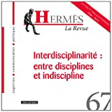 Hermès, N° 67 : Interdisciplinarité : entre disciplines et indiscipline