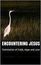 Encountering Jesus: Testimonies of Faith, Hope and Love