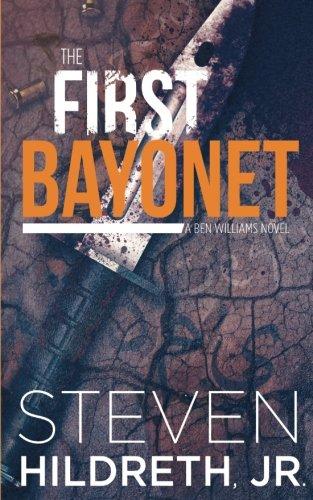 The First Bayonet: A Ben Williams Novel (Volume 1)
