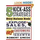 5 Kick-Ass Strategies Every Business Needs: To Explode ...