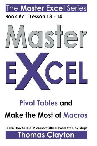 Read Online Master Excel: Pivot Tables and Make the Most of Macros << Book 7  Lesson 13 - 14 >> (Volume 7) pdf epub
