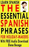 Learn Spanish: The Essential Spanish Phrases For Holiday-Makers With FREE Audio Download