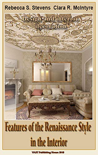 Features of the Renaissance Style in the Interior: Design and interior decoration -