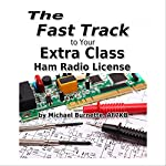 The Fast Track to Your Extra Class Ham Radio License: Fast Track Ham License Series | Michael Burnette