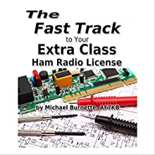 The Fast Track to Your Extra Class Ham Radio License: Fast Track Ham License Series Audiobook by Michael Burnette Narrated by Michael Burnette