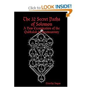 The 32 Secret Paths Of Solomon: A New Examination Of The Qabbalah In Freemasonry Timothy Hogan