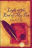 Light at the End of My Pen, John D. Perez, 1605635952