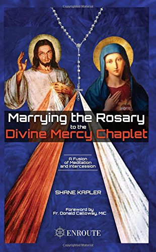The Divine Mercy Chaplet (Marrying the Rosary to the Divine Mercy Chaplet)