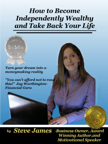 How to Become Independently Wealthy and Take Back Your Life