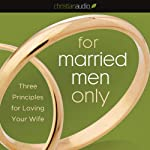 For Married Men Only: Three Principles for Loving Your Wife | Tony Evans