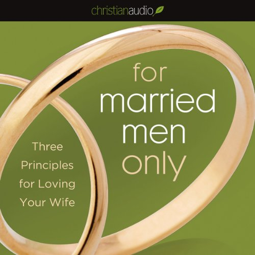 For Married Men Only: Three Principles for Loving Your - Men Married