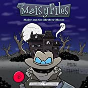 Maisy and the Mystery Manor: The Maisy Files, Book 3 | Elizabeth Woodrum