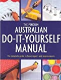 img - for The Penguin Australian Do-it-Yourself Manual: The Complete Guide to Home Repairs and Improvements book / textbook / text book
