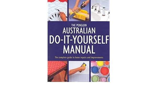 The penguin australian do it yourself manual the complete guide the penguin australian do it yourself manual the complete guide to home repairs and improvements 9780670896370 amazon books solutioingenieria Image collections