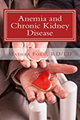 Anemia and Chronic Kidney Disease: Signs, Symptoms, and Treatment for Anemia in Kidney Failure (Renal Diet HQ IQ Pre Dialysis Living) (Volume 11) Paperback
