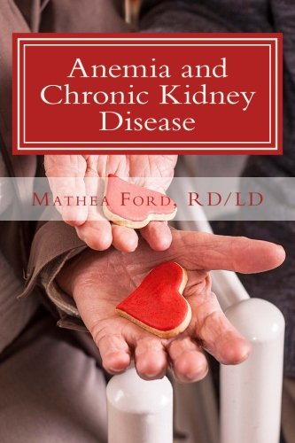 Anemia and Chronic Kidney Disease: Signs, Symptoms, and Treatment for Anemia in Kidney Failure (Renal Diet HQ IQ Pre Dia